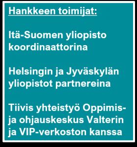Hankkeen toimijat: Itä-Suomen yliopisto koordinaattorina, Helsingin ja Jyväskylän yliopistot partnereina. Tiivis yhteistyö Oppimis- ja ohjauskeskus Valterin ja VIP-verkoston kanssa.